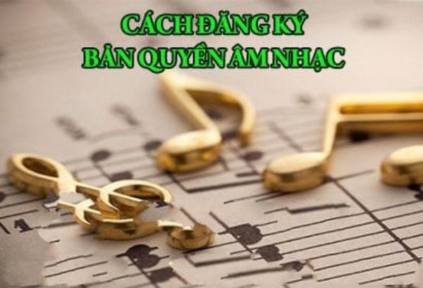 Hướng dẫn thủ tục đăng ký bản quyền sản phẩm Âm nhạc
